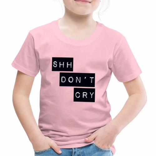 Shh dont cry - Kids' Premium T-Shirt