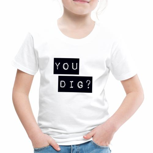 You Dig - Kids' Premium T-Shirt