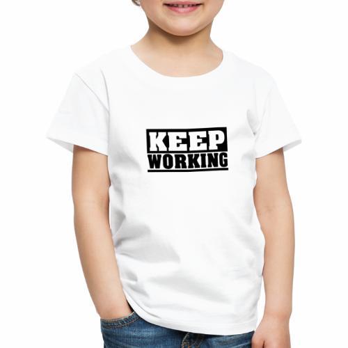 KEEP WORKING Spruch arbeite weiter Arbeit schlicht - Kinder Premium T-Shirt