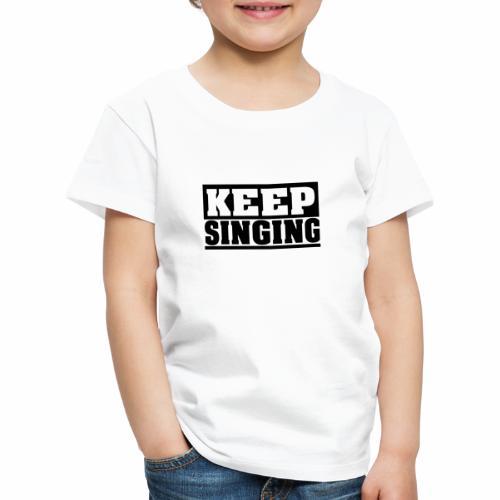 KEEP SINGING, sing weiter Design, schlicht - Kinder Premium T-Shirt