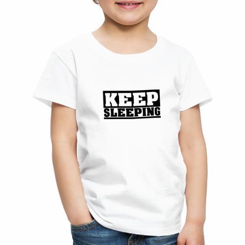 KEEP SLEEPING Spruch Schlaf weiter, Schlafen, cool - Kinder Premium T-Shirt