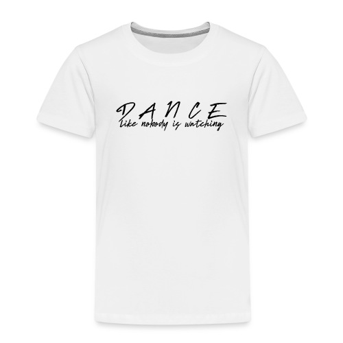 DANCE - LIKE NOBODY IS WATCHING - Kinder Premium T-Shirt
