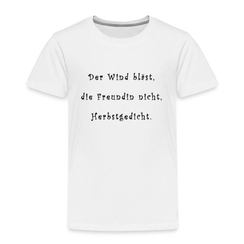 Der Wind blaest, die Freundin nicht, Herbstgedicht - Kinder Premium T-Shirt