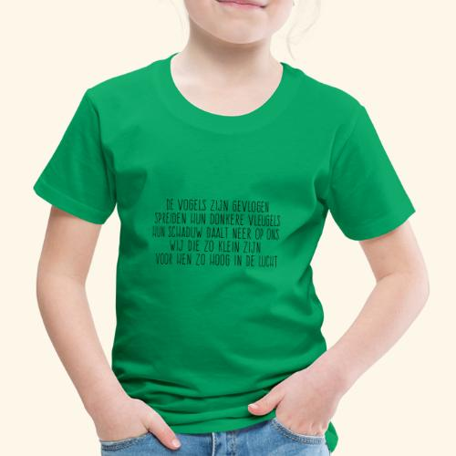De Vogels Zijn Gevlogen - Kinderen Premium T-shirt