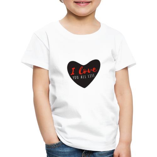 I LOve YOU all Life - T-shirt Premium Enfant