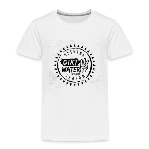 DirtWater Opening Season - Kinder Premium T-Shirt