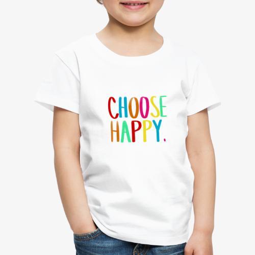 Choose happy. - Kinder Premium T-Shirt