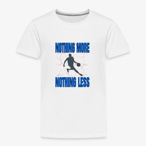 nothing more nothing less #Basketball - Kinder Premium T-Shirt