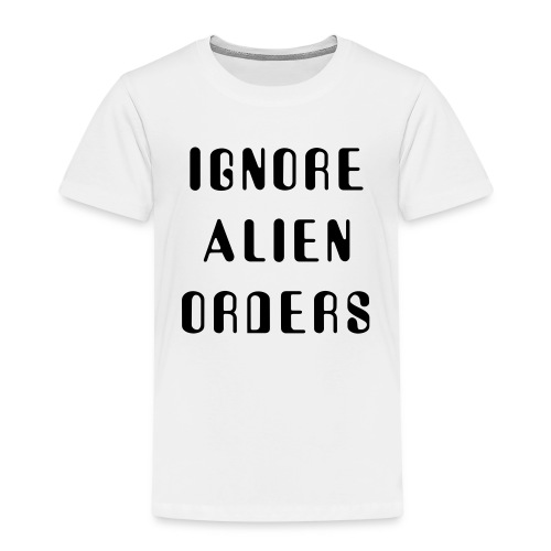 Ignore Alien Orders - Kids' Premium T-Shirt
