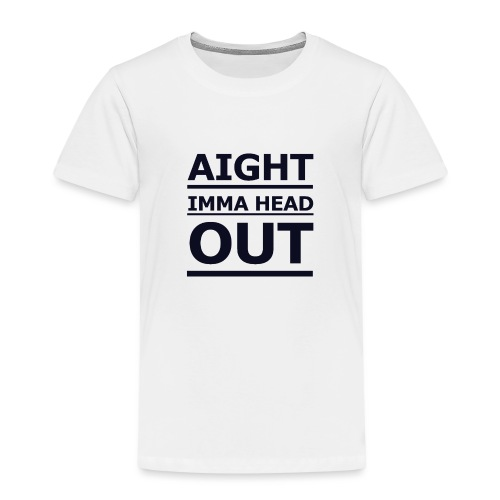 Aight Imma Head Out - Kids' Premium T-Shirt