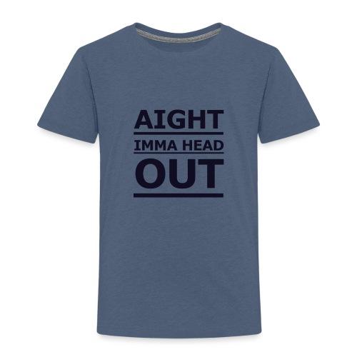 Aight Imma Head Out - Kids' Premium T-Shirt
