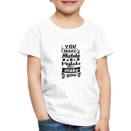 Mistake dont make you - T-shirt Premium Enfant