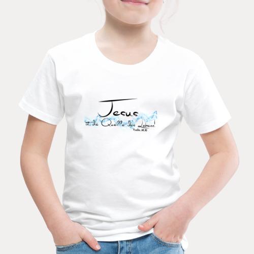 Jesus ist die Quelle des Lebens - Kinder Premium T-Shirt
