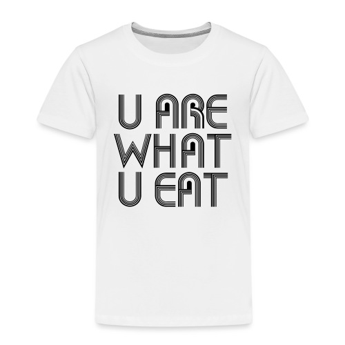 U Are What U Eat - Kids' Premium T-Shirt