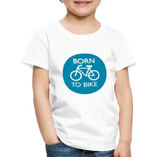 Born To Bike - Kinder Premium T-Shirt