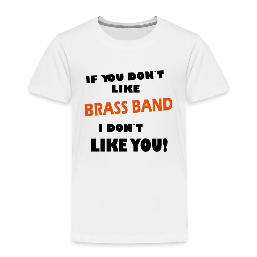 If you don`t like Brass Band - Premium T-skjorte for barn