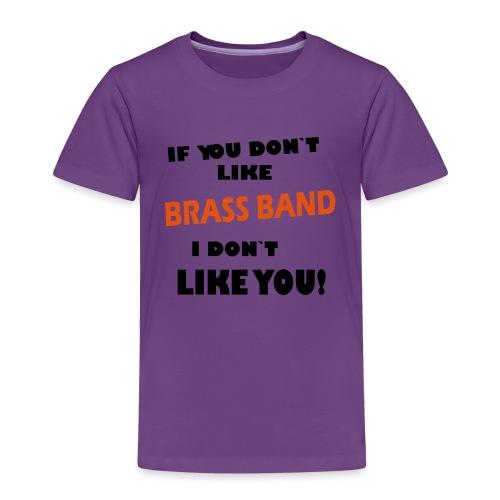 If you don`t like Brass Band - Kids' Premium T-Shirt