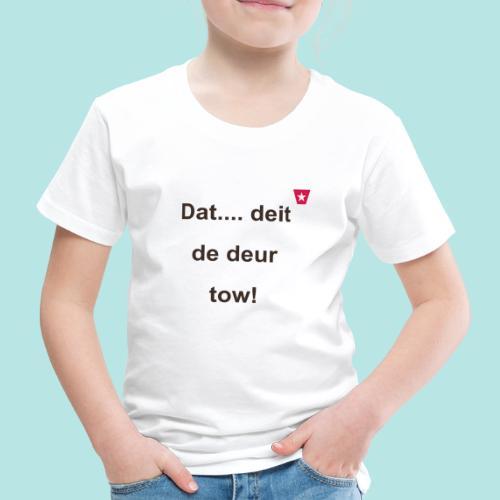 Dat deit de deur tow def ms verti b - Kinderen Premium T-shirt