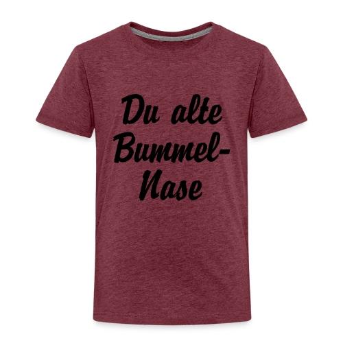 Du alte Bummel Nase - Kinder Premium T-Shirt