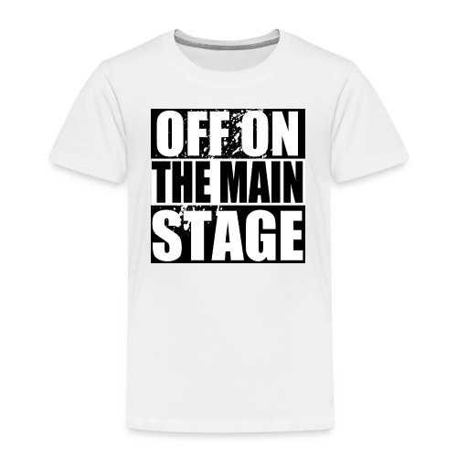 Off On The Mainstage! - Kids' Premium T-Shirt