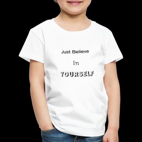 Just Believe in YOURSELF - T-shirt Premium Enfant