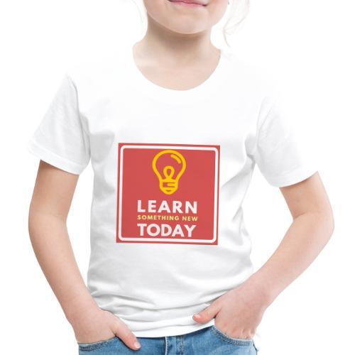Learn something new Today - Kinderen Premium T-shirt