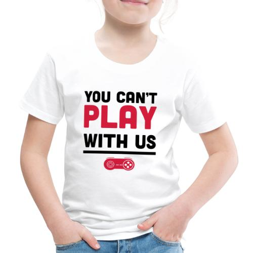 You Can't Play with Us Gamers - Kids' Premium T-Shirt