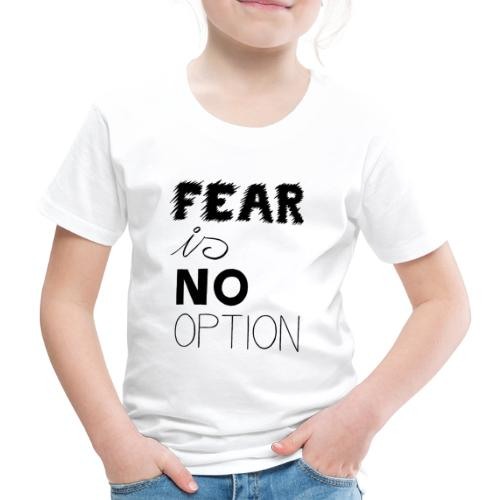 Fear is no Option - Kinder Premium T-Shirt