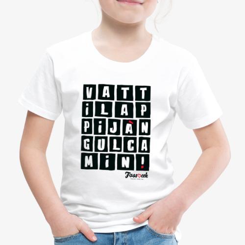 Vattila Ppijà Ngul Camin! - Maglietta Premium per bambini