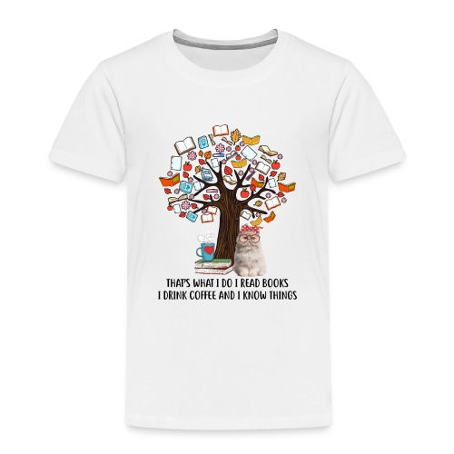 I Do I Read Books I Drink Coffee And I Know Things - Kinder Premium T-Shirt