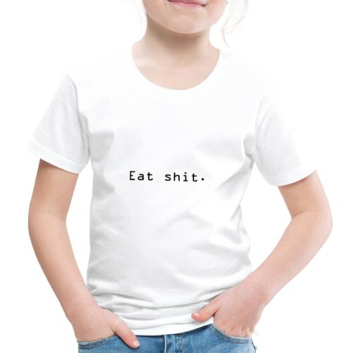Eat shit. - Premium T-skjorte for barn