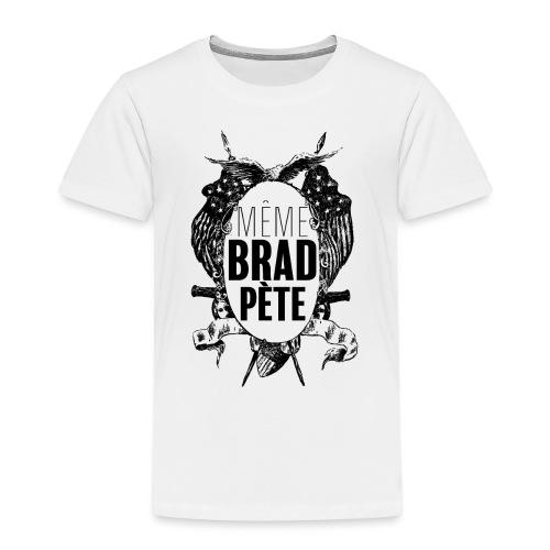 Même Brad Pète - T-shirt Premium Enfant