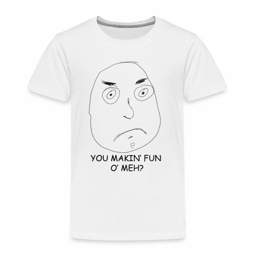 You Makin' Fun o' Meh - Kids' Premium T-Shirt