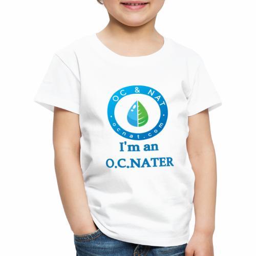 OC & NAT - I'm an O.C.NATER - Kinder Premium T-Shirt