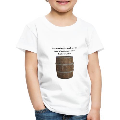 Warum ein Sixpackwenn man ein ganzes Fass haben ka - Kinder Premium T-Shirt