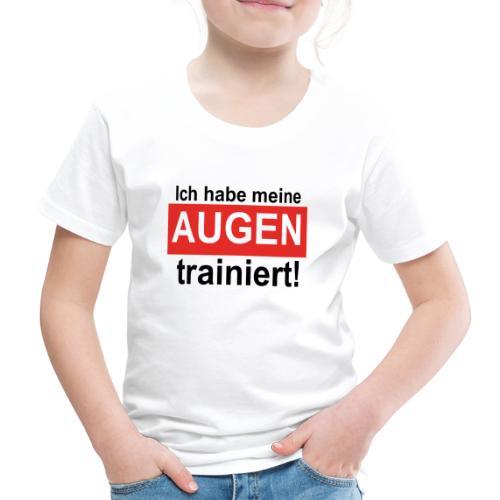 Ich habe meine Augen trainiert! - Kinder Premium T-Shirt