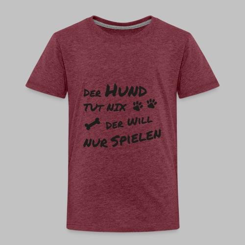 Der Hund Tut Nix Der Will Nur Spielen - Kinder Premium T-Shirt
