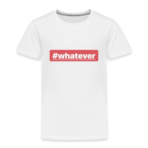 Whatever - Kinder Premium T-Shirt