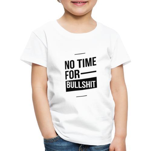 No Time for bullshit - Kinder Premium T-Shirt