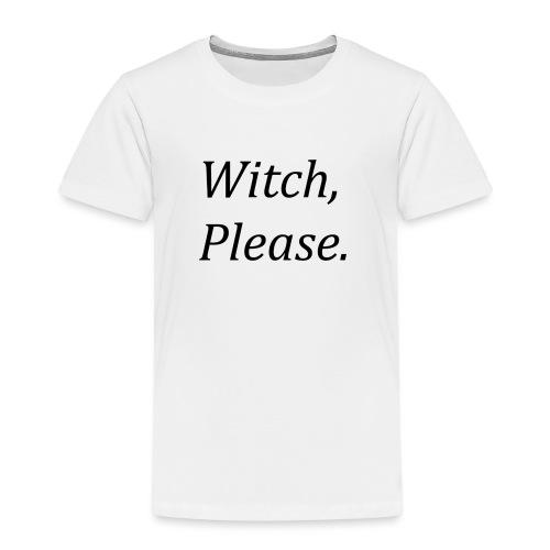 Witch, Please. - Kids' Premium T-Shirt