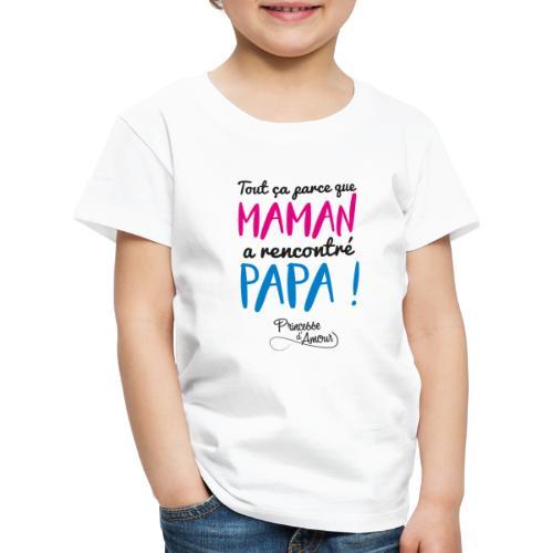 Tout ça parce que Maman a rencontré Papa ! - T-shirt Premium Enfant