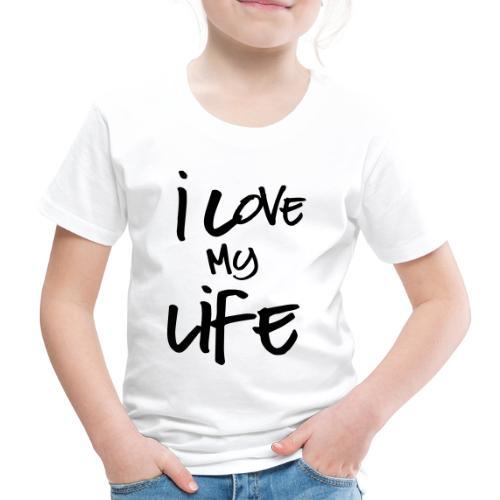 I love my life - T-shirt Premium Enfant