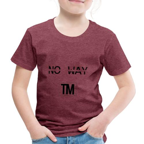 NO WAY - Kids' Premium T-Shirt