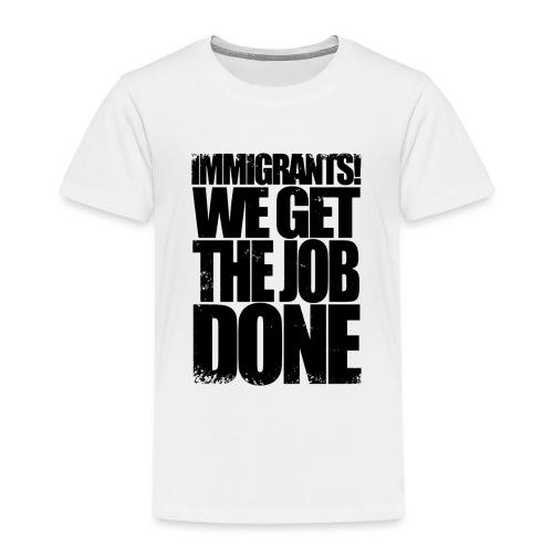 We Get The Job Done yeahhhh - Kids' Premium T-Shirt