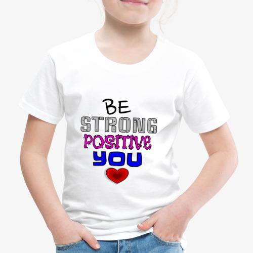 BE STRONG, BE POSITIVE, BE YOU! - Kids' Premium T-Shirt