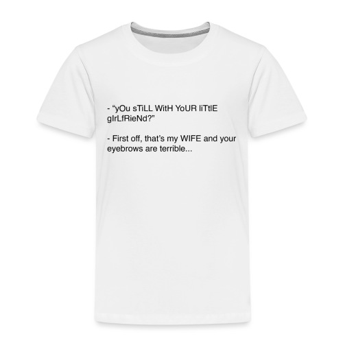 yOu sTiLL WitH YoUR liTtlE girLfRieNd???? - Premium-T-shirt barn