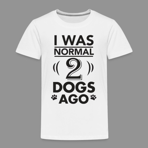 I was normal 2 dogs ago - Kids' Premium T-Shirt