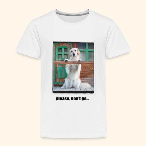 please, don't go... - Kinder Premium T-Shirt