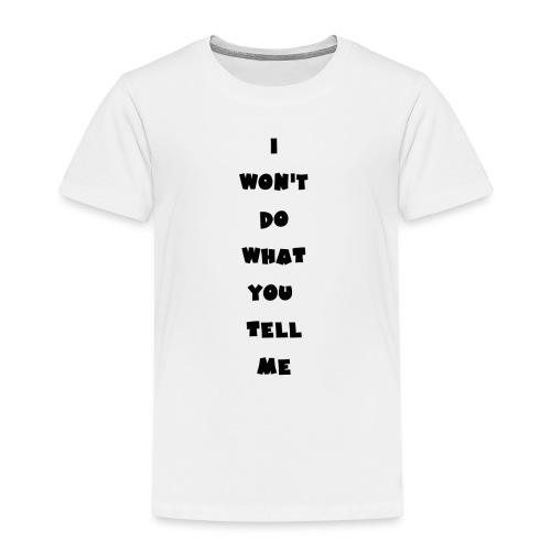 I won't do what you tell me - Kinder Premium T-Shirt