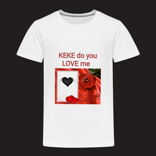Keke do you Love me - Kinder Premium T-Shirt